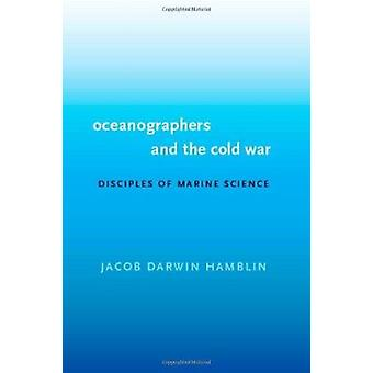 Oceanographers and the Cold War - Disciples of Marine Science by Jacob