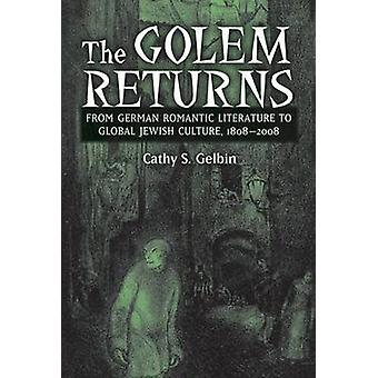 The Golem Returns - From German Romantic Literature to Global Jewish C