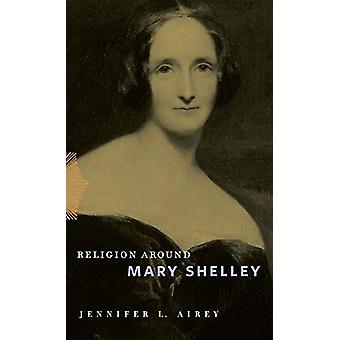 Religion Around Mary Shelley by Jennifer L. Airey - 9780271082073 Book
