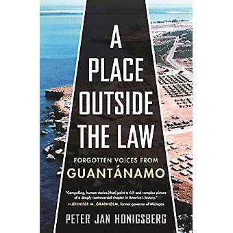 A Place Outside the Law - Forgotten Voices from Guantanamo by Peter Ja