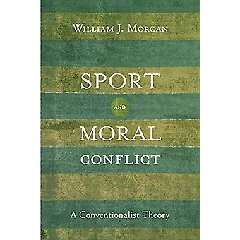Sport and Moral Conflict - A Conventionalist Theory by William J. Morg
