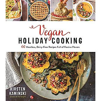 Vegan Holiday Cooking - 60 Meatless - Dairy-Free Recipes Full of Festi