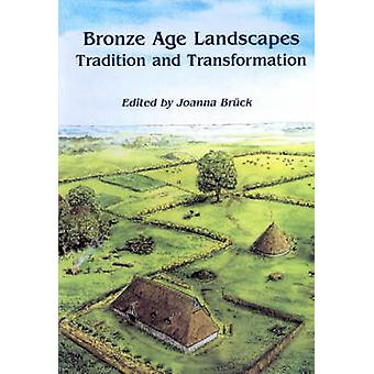 Bronze Age Landscapes  Tradition and Transformation by Joanna Bruck