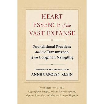 Heart Essence of the Vast Expanse  Foundational Practices and the Transmission of the Longchen Nyingthig by Anne Carolyn Klein & Adzom Paylo