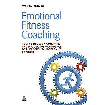 Emotional Fitness Coaching - How to Develop a Positive and Productive