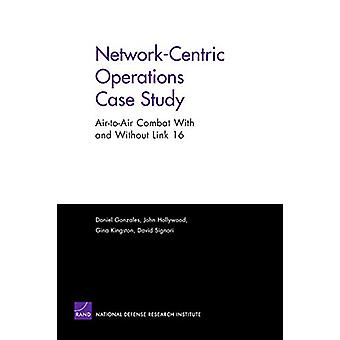 Network-centric Operations Case Study - Air-to-air Combat with and wit