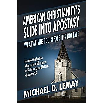 American Christianity's Slide into Apostasy - What We Must Do Before I