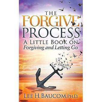 Forgive Process - En liten bok om förlåtande och släppa taget av Lee H.