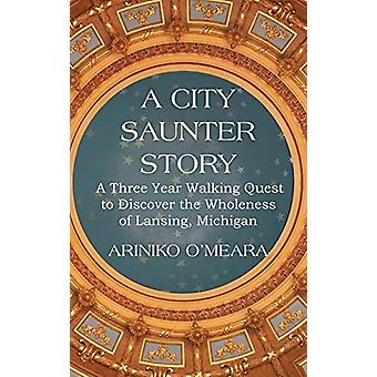 A City Saunter Story - A Three Year Walking Quest to Discover the Whol