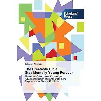 The Creativity Bible - Stay Mentally Young Forever by Zivkovic Zdravko