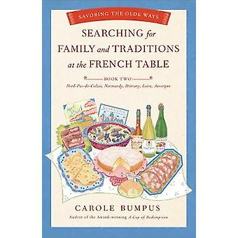 Searching for Family and Traditions at the French Table Book Two NordPasdeCalais Normandy Brittany Loire and Auvergne Savoring the Olde Ways