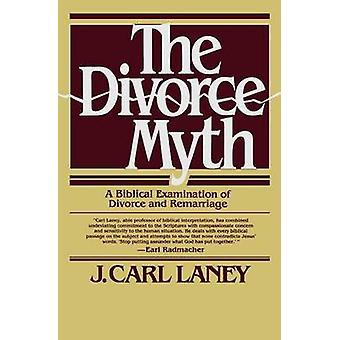 The Divorce Myth by J Carl Laney & Foreword by Charles Ryrie