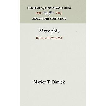 Memphis - The City of the White Wall by Marion T. Dimick - 97803180101