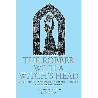 The Robber with a Witchs Head : More Stories from the Great Treasury of Sicilian Folk and Fairy Tales Collected by Laura Gonzenbach