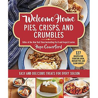 Welcome Home Pies Crisps and Crumbles  Easy and Delicious Treats for Every Season by Hope Comerford