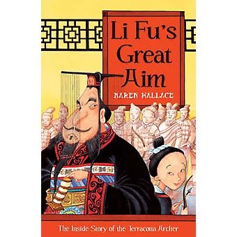 Li Fus Great Aim  The Inside Story of the Terracotta Archer by Karen Wallace & Illustrated by Helen Flook