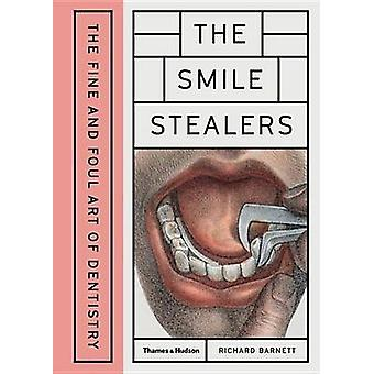 Les voleurs de sourire - l'Art fin et grossier de la dentisterie par Richard Bar