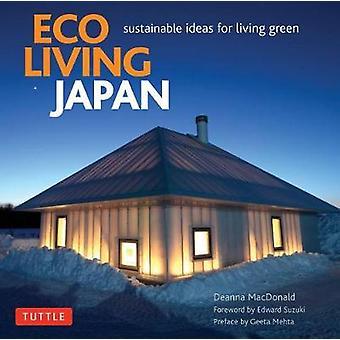 Eco Living Japan - nachhaltige Ideen für lebendige Grün von Deanna MacDon