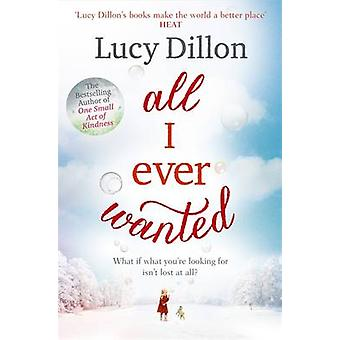Kaikki olen koskaan halunnut Lucy Dillon - 9781444796049 kirja