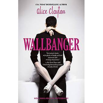 Wallbanger przez Alice Clayton - 9781476741185 książki