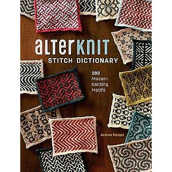 AlterKnit Stitch Dictionary - 200 Modern Knitting Motifs by Andrea Ran