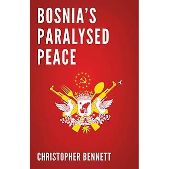 Bosnia's Paralysed Peace by Christopher Bennett - 9781849040549 Book