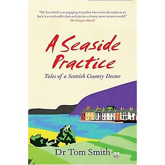 A Seaside Practice - Tales of a Scottish Country Doctor by Tom Smith -