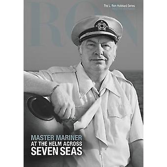 L. Ron Hubbard - Master Mariner - At the Helm Across Seven Sees by L. R