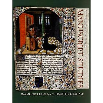 Introduction to Manuscript Studies by Raymond Clemens - Timothy Graha