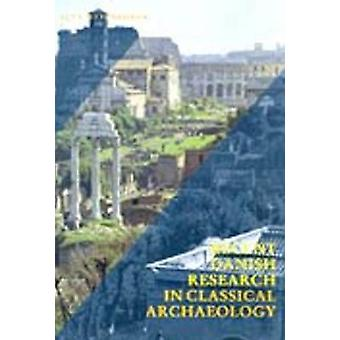 Recent Danish Research in Classical Archaeology - Tradition and Renewa