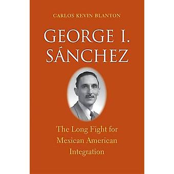 George I. Sanchez - The Long Fight for Mexican American Integration by