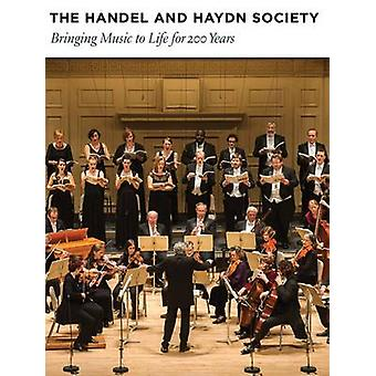 The Handel and Haydn Society - Bringing Music to Life for 200 Years by
