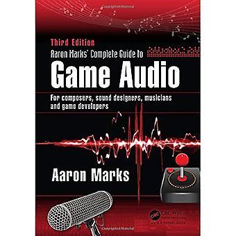 Guía audio juego completan de Aaron marcas: de sonido para compositores, diseñadores, músicos y desarrolladores de juegos