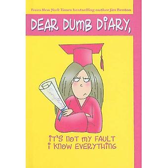 It's Not My Fault I Know Everything (Dear Dumb Diary