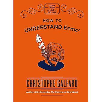 Hoe om te begrijpen van E =mc(2) (weinig manieren om een groot leven)