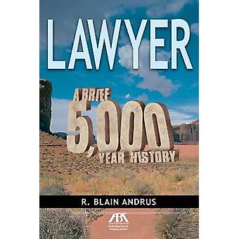 Lawyer - A Brief 5 -000 Year History by R. Blain Andrus - 978160442598