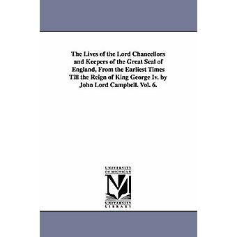 Livet för de herre kanslererna och djurhållare av stora tätningen av England från äldsta tider Till regeringstiden av kung George IV. av John Lord CAM av Campbell & John Campbell Baron