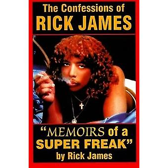 The Confessions of Rick James Memoirs of a Super Freak by James & Rick