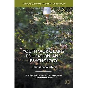 Jugendarbeit Früherziehung und Psychologie Liminal Begegnungen von PaciniKetchabaw & Veronica
