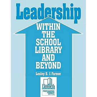 Leadership Within the School Library and Beyond by Farmer & Lesley S. J.