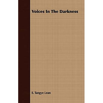 Voices In The Darkness by Lean & E. Tangye
