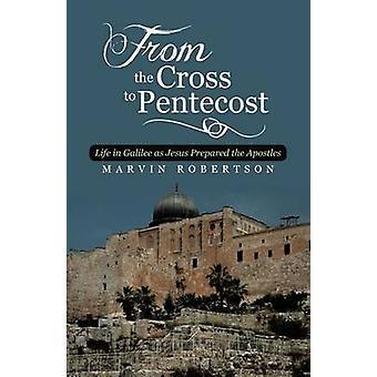 Da Cruz à vida de Pentecostes na Galileia como Jesus preparou os apóstolos por Robertson & Marvin
