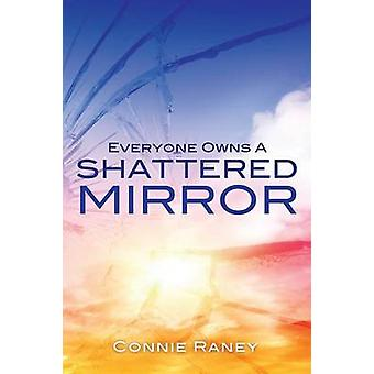 Everyone Owns A Shattered Mirror by Raney & Connie
