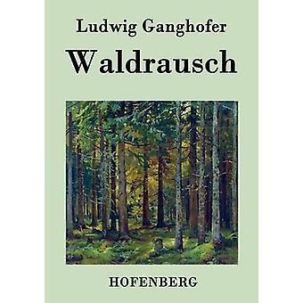Waldrausch by Ludwig Ganghofer