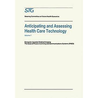 Anticipating and Assessing Health Care Technology  Computer Assisted Medical Imaging. The Case of Picture Archiving and Communications Systems PACS. by Scenario Commission on Future Health Car