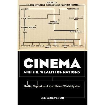 Cinema and the Wealth of Nations - Media - Capital - and the Liberal W