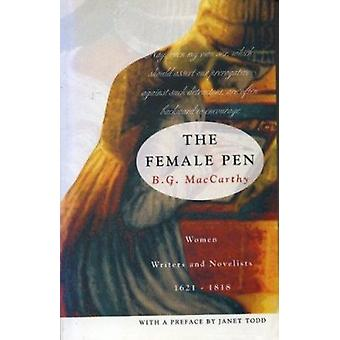 The Female Pen - Women Writers and Novelists - 1621-1818 by B.G. MacCa