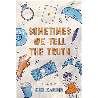 Sometimes We Tell the Truth by Kim Zarins - 9781481464994 Book
