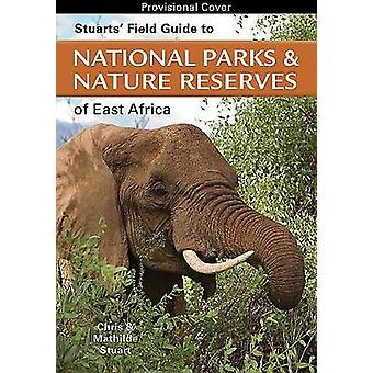 Stuarts' Field Guide to Game and Nature Reserves of East Africa by Ch