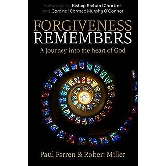 Forgiveness Remembers - A Journey into the Heart of God by Paul Farren